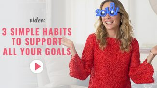 3 Simple Habits to Support All Your Goals