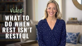What To Do When Rest Isn't Restful (video)