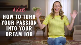 How to Turn Your Passion Into Your Dream Job
