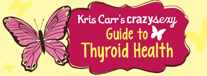 Kris Carr's Crazy Sexy Guide to Thyroid Health